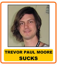 Trevor Paul Moore Sucks